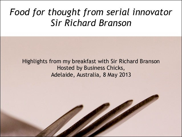 Highlights from my breakfast with Sir Richard BransonHosted by Business Chicks,Adelaide, Australia, 8 May 2013Food for tho...