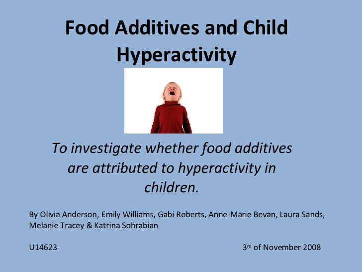 Food Additives and Child Hyperactivity To investigate whether food additives are attributed to hyperactivity in children. ...