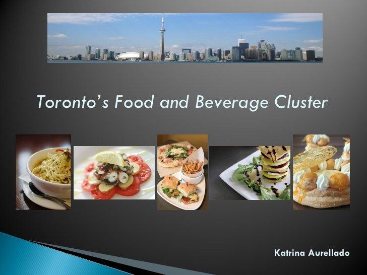 Toronto's Food and Beverage Cluster Katrina Aurellado