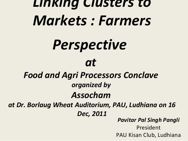 Linking Clusters to Markets : Farmers Perspective at Food and Agri Processors Conclave organized by Assocham at Dr. Borlau...
