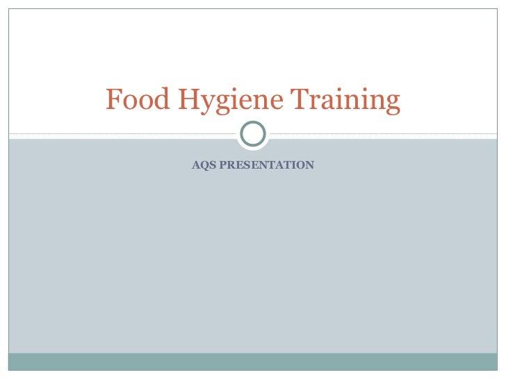 AQS PRESENTATION Food Hygiene Training