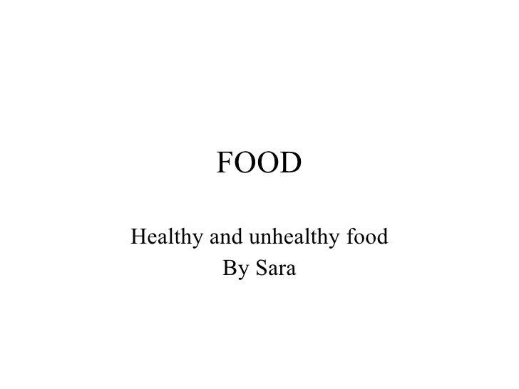 FOOD Healthy and unhealthy food By Sara