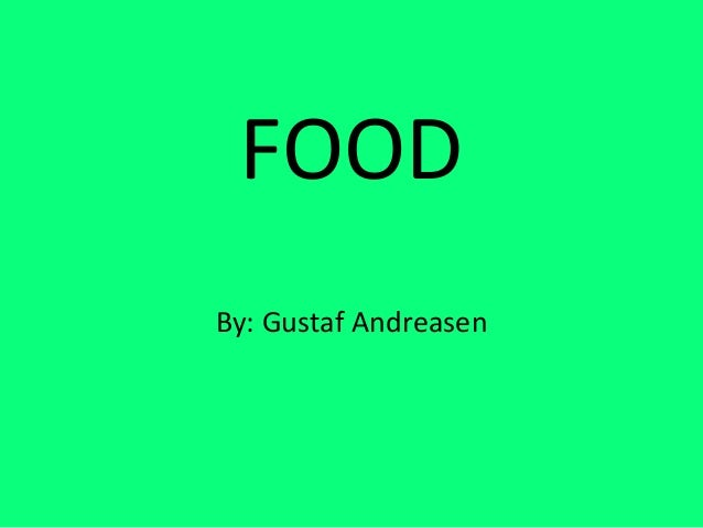 FOOD By: Gustaf Andreasen
