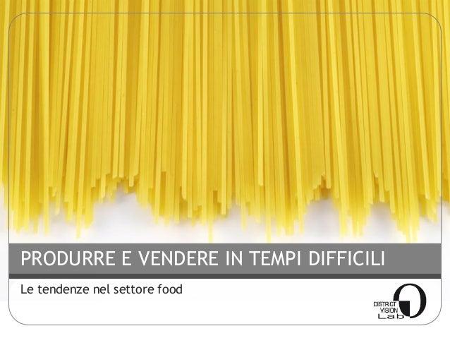 PRODURRE E VENDERE IN TEMPI DIFFICILI Le tendenze nel settore food