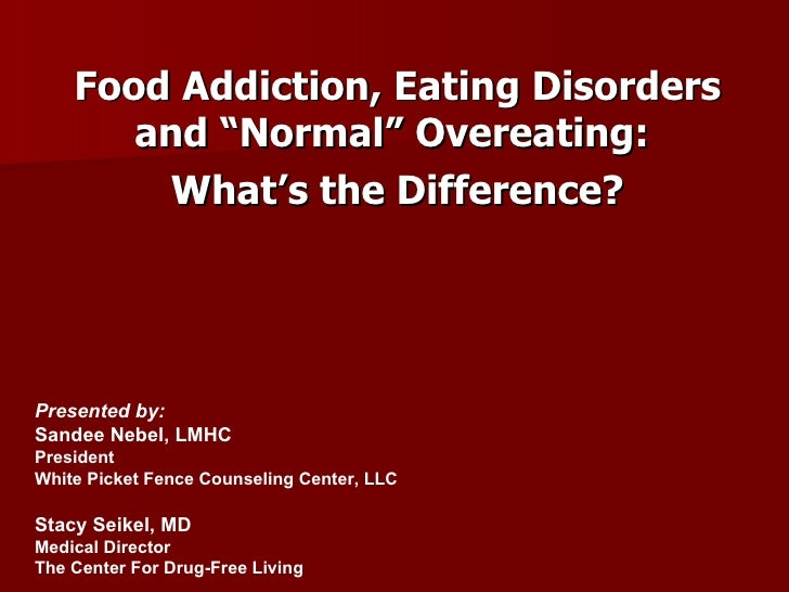 """Food Addiction, Eating Disorders and """"Normal"""" Overeating:  What's the Difference? Presented by: Sandee Nebel, LMHC Preside..."""