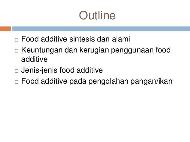 Outline  Food additive sintesis dan alami  Keuntungan dan kerugian penggunaan food additive  Jenis-jenis food additive ...