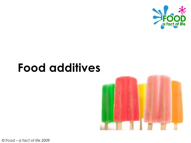Food additives© Food – a fact of life 2009