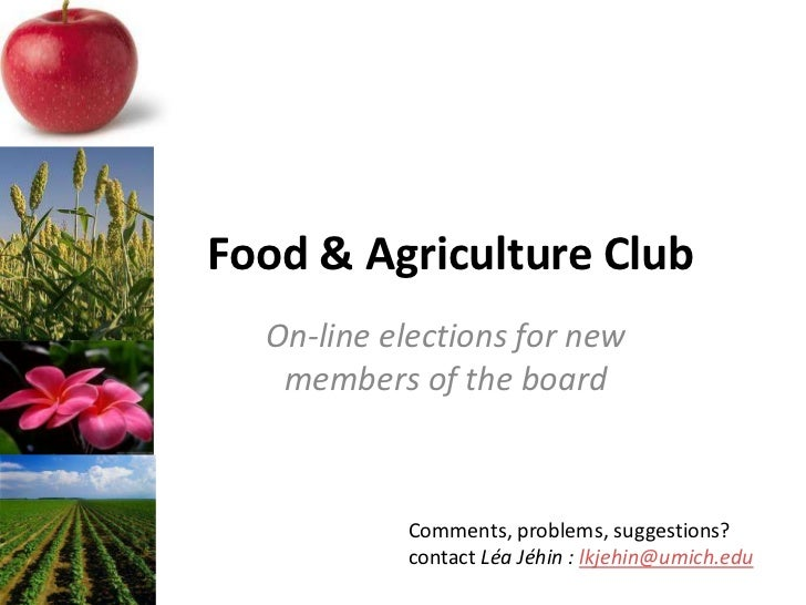 Food & Agriculture Club  On-line elections for new   members of the board           Comments, problems, suggestions?      ...