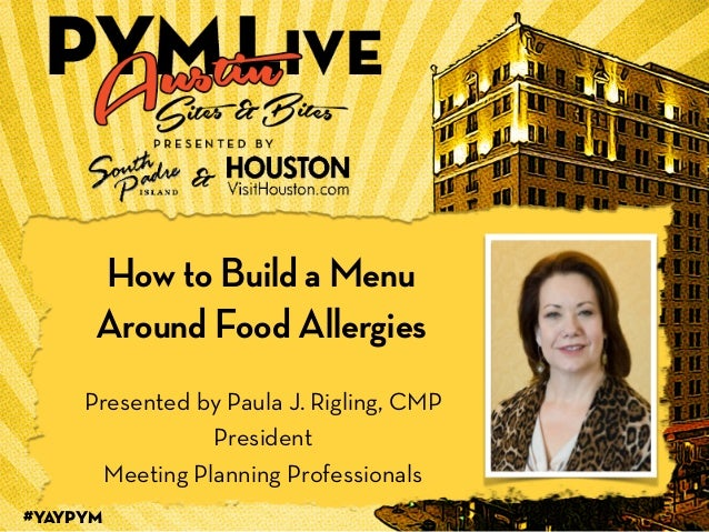 #YAYPYM 1 How to Build a Menu Around Food Allergies ! Presented by Paula J. Rigling, CMP President Meeting Planning Profes...