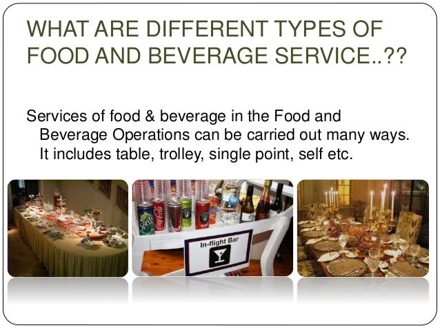 food and beverage classifications Food and beverage department the food and beverage department is responsible for all of the dining rooms, restaurants, bars, the galley (kitchen), clean up.