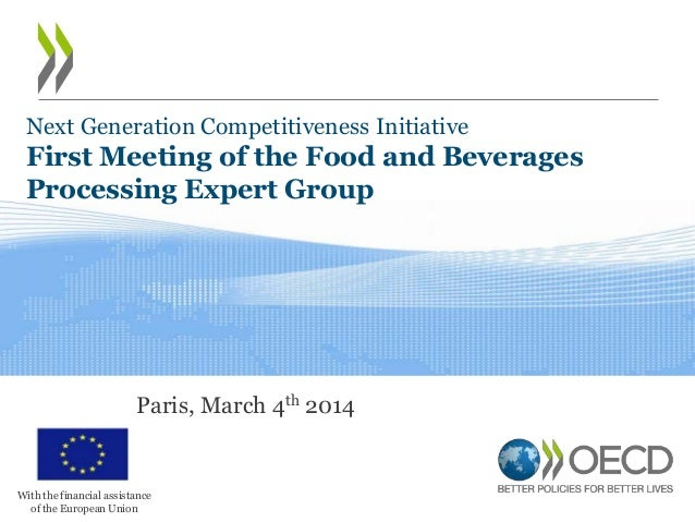 Next Generation Competitiveness Initiative  First Meeting of the Food and Beverages Processing Expert Group  Paris, March ...