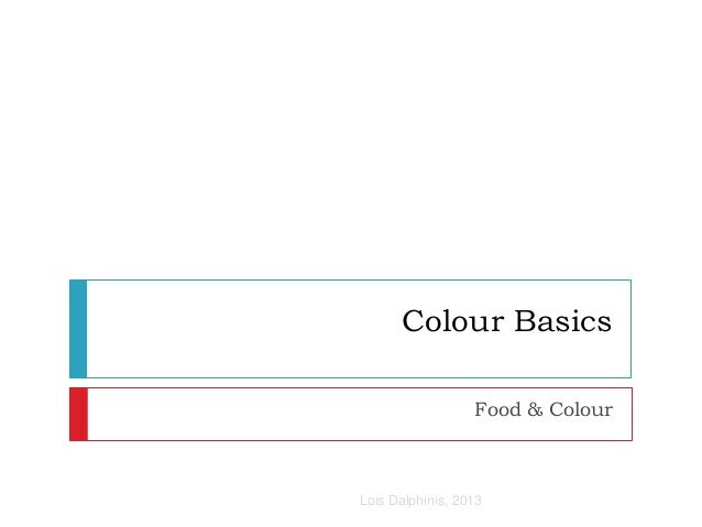 Colour Basics Food & Colour Lois Dalphinis, 2013
