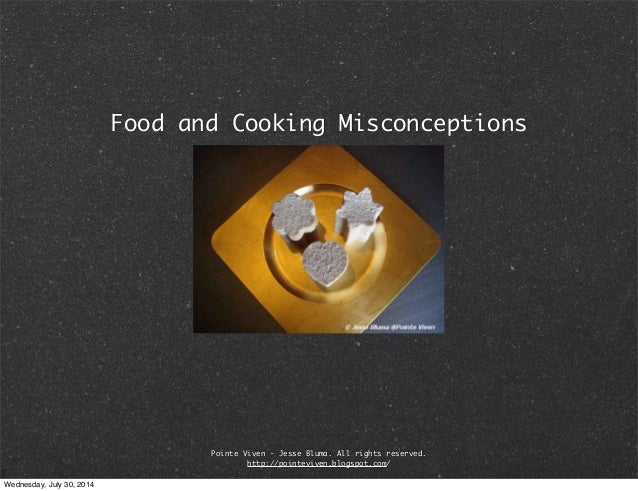 Food and Cooking Misconceptions Pointe Viven - Jesse Bluma. All rights reserved. http://pointeviven.blogspot.com/ Wednesda...