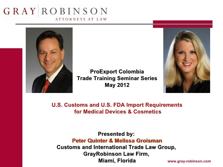 ProExport Colombia        Trade Training Seminar Series                  May 2012U.S. Customs and U.S. FDA Import Requirem...