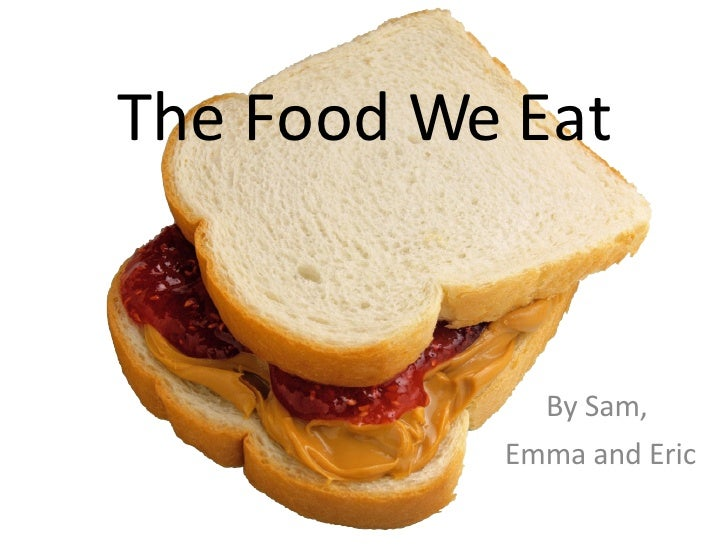 The Food We Eat By Sam,  Emma and Eric