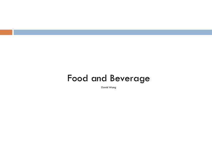 <ul><li>Food and Beverage </li></ul><ul><li>David Wong </li></ul>