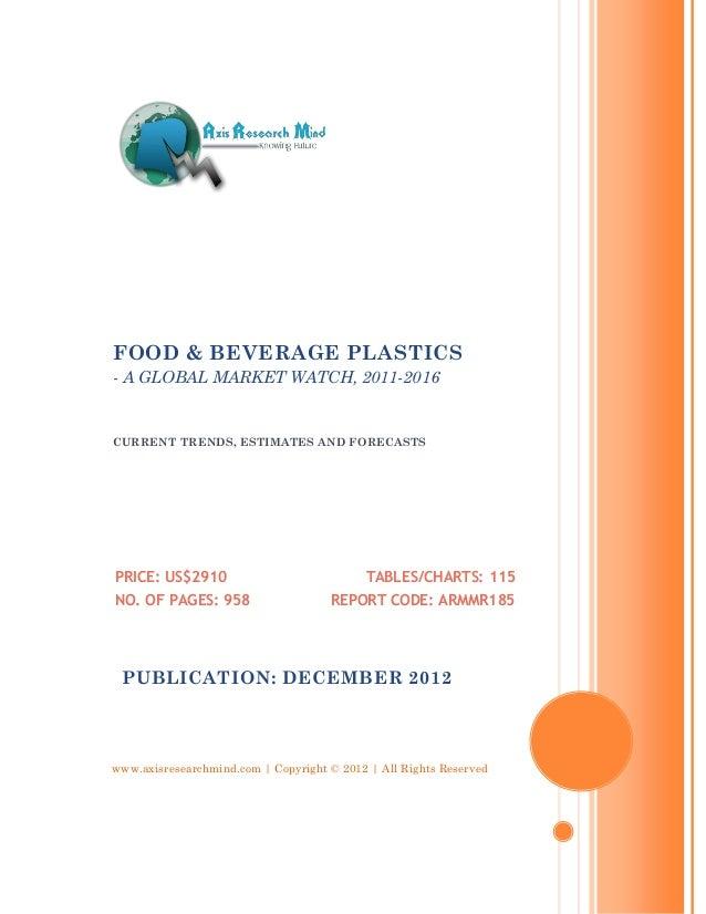 FOOD & BEVERAGE PLASTICS- A GLOBAL MARKET WATCH, 2011-2016CURRENT TRENDS, ESTIMATES AND FORECASTSPRICE: US$2910           ...
