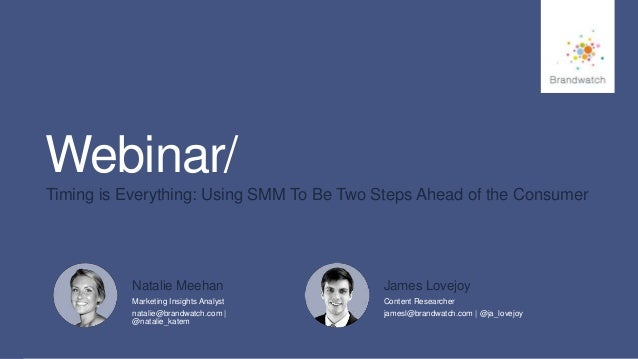 #brandwatchtips  1  Webinar/  Timing is Everything: Using SMM To Be Two Steps Ahead of the Consumer  © 2014 Brandwatch.com...