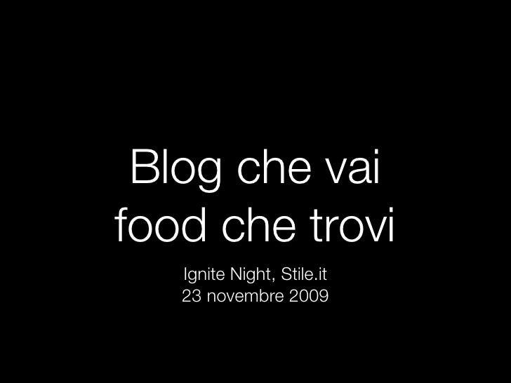 Blog che vai food che trovi    Ignite Night, Stile.it    23 novembre 2009