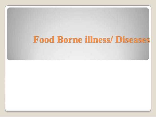 Food Borne illness/ Diseases