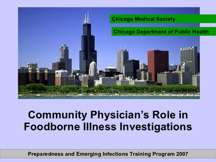 Community Physician's Role in Foodborne Illness Investigations Chicago Medical Society Chicago Department of Public Health...