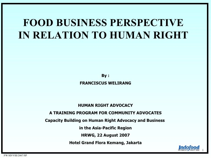 FOOD BUSINESS PERSPECTIVE            IN RELATION TO HUMAN RIGHT                                                  By :     ...