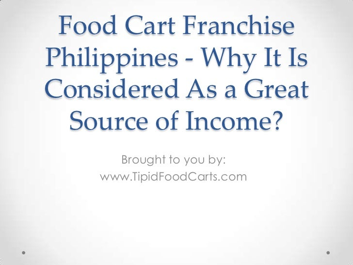 Food Cart FranchisePhilippines - Why It IsConsidered As a Great  Source of Income?      Brought to you by:    www.TipidFoo...