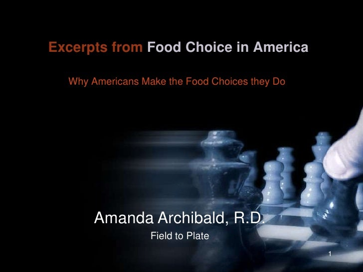 Excerpts from Food Choice in America<br />Why Americans Make the Food Choices they Do<br />1<br />Amanda Archibald, R.D.<b...