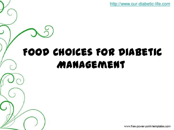 http://www.our-diabetic-life.com<br />Food Choices For Diabetic Management<br />