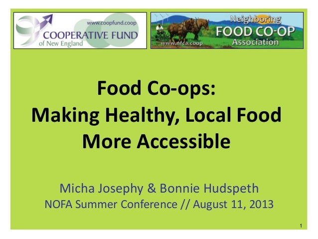 Food Co-ops: Making Healthy, Local Food More Accessible Micha Josephy & Bonnie Hudspeth NOFA Summer Conference // August 1...