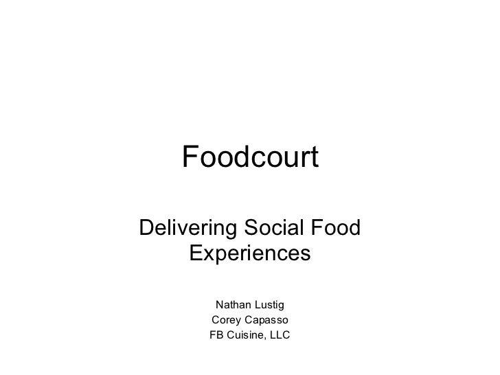 Foodcourt Delivering Social Food Experiences Nathan Lustig Corey Capasso FB Cuisine, LLC