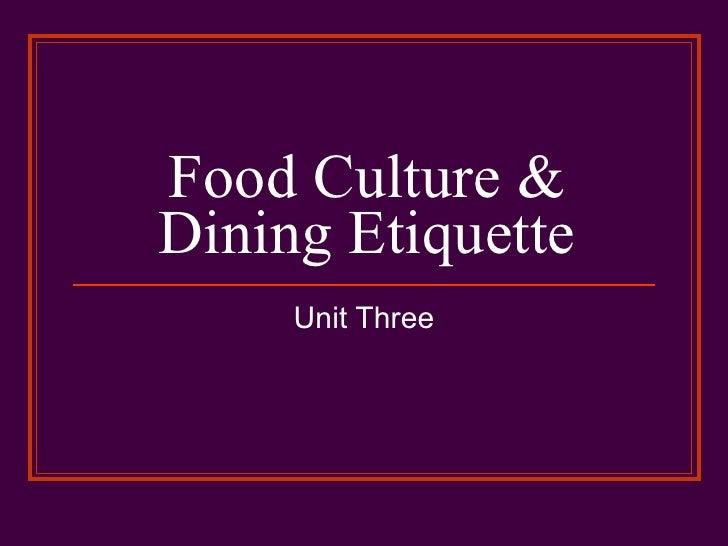 Food Culture & Dining Etiquette Unit Three