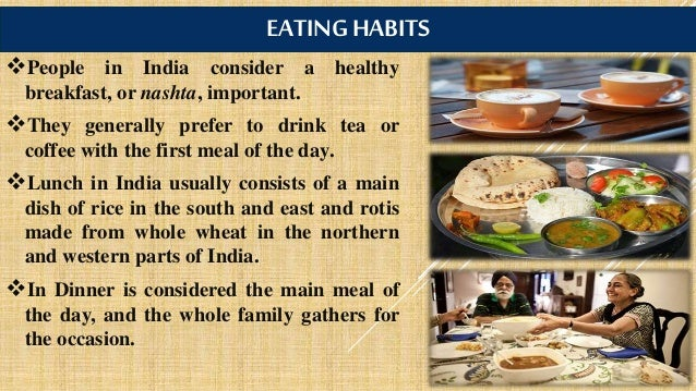 eating habits in india The importance of good eating habits: it is not enough if our exterior is all right you should be very careful about the food you take, about its quality, as well as its quantity.