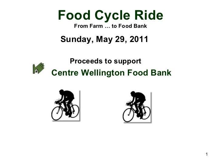 Food Cycle Ride From Farm … to Food Bank <ul><li>Sunday, May 29, 2011   </li></ul><ul><li>Proceeds to support </li></ul><u...