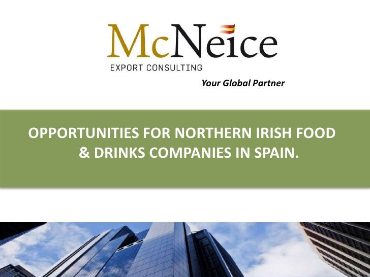 Your Global PartnerOPPORTUNITIES FOR NORTHERN IRISH FOOD     & DRINKS COMPANIES IN SPAIN.                                 ...