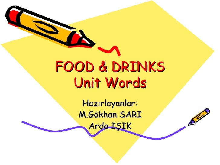 FOOD & DRINKS  Unit Words   Hazırlayanlar:  M.Gökhan SARI    Arda IŞIK