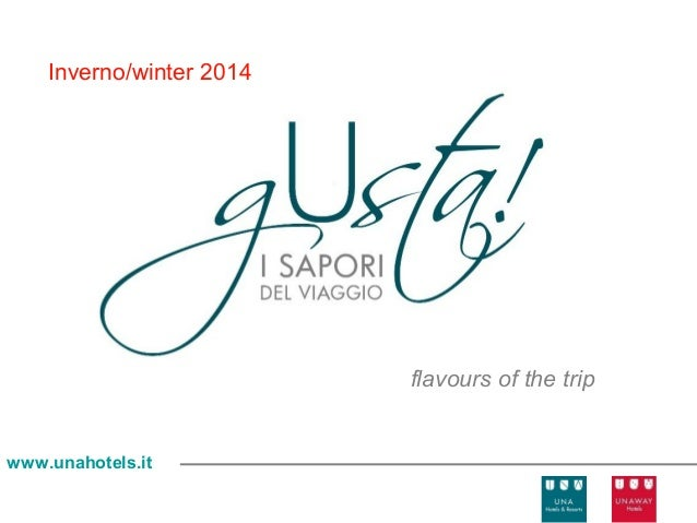 Inverno/winter 2014  flavours of the trip  www.unahotels.it