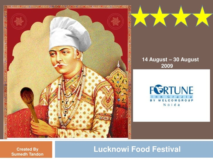Lucknowi Food Festival<br />14 August – 30 August<br />              2009<br />Created By<br />Sumedh Tandon<br />
