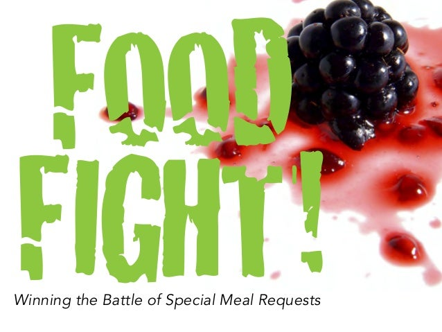 FOOD FIGHT!  Winning the Battle of Special Meal Requests