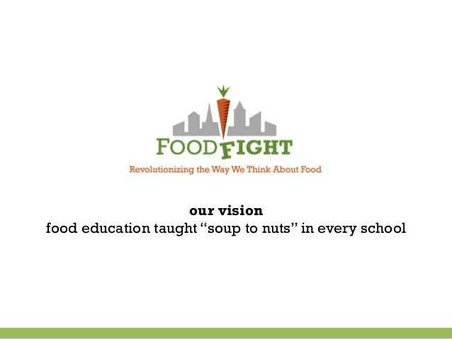 """our vision food education taught """"soup to nuts"""" in every school 60%  open"""