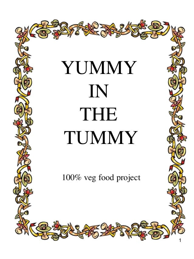 1 YUMMY IN THE TUMMY 100% veg food project