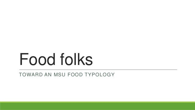 Food folks TOWARD AN MSU FOOD TYPOLOGY