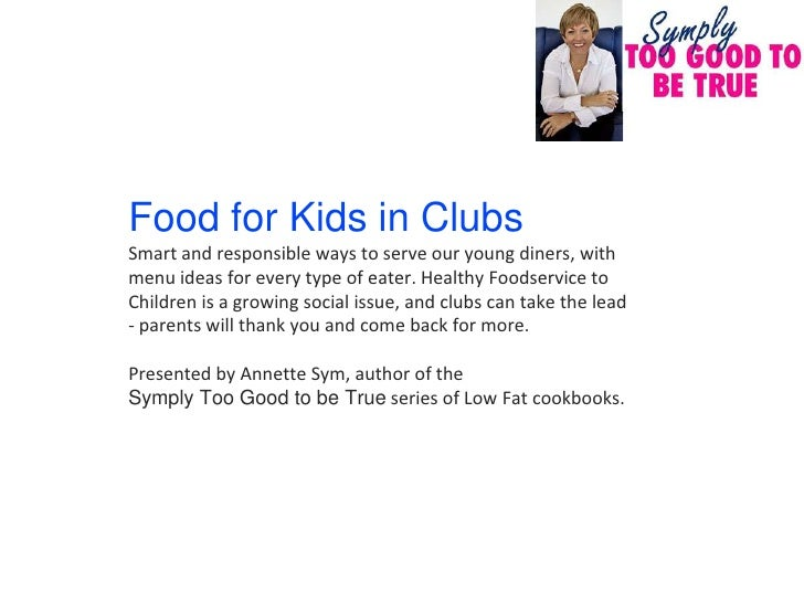 Food for Kids in Clubs Smart and responsible ways to serve our young diners, with menu ideas for every type of eater. Heal...