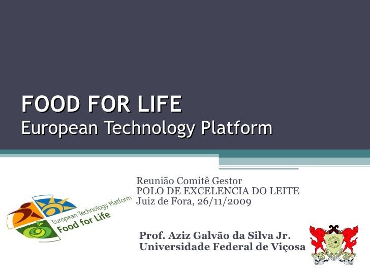 Prof. Aziz Galvão da Silva Jr.  Universidade Federal de Viçosa FOOD FOR LIFE European Technology Platform Reunião Comitê G...