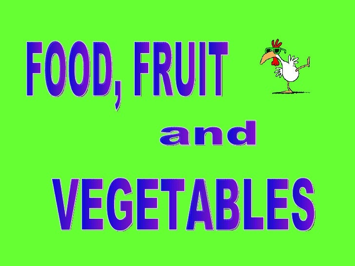 FOOD, FRUIT and VEGETABLES