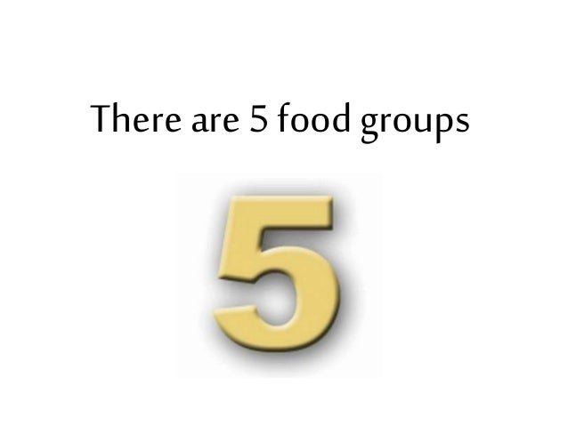 There are 5 food groups