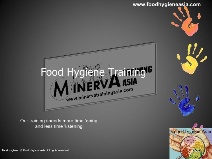 Food Hygiene Training   Our training spends more time 'doing'  and less time 'listening'  Food Hygiene. © Food Hygiene Asi...