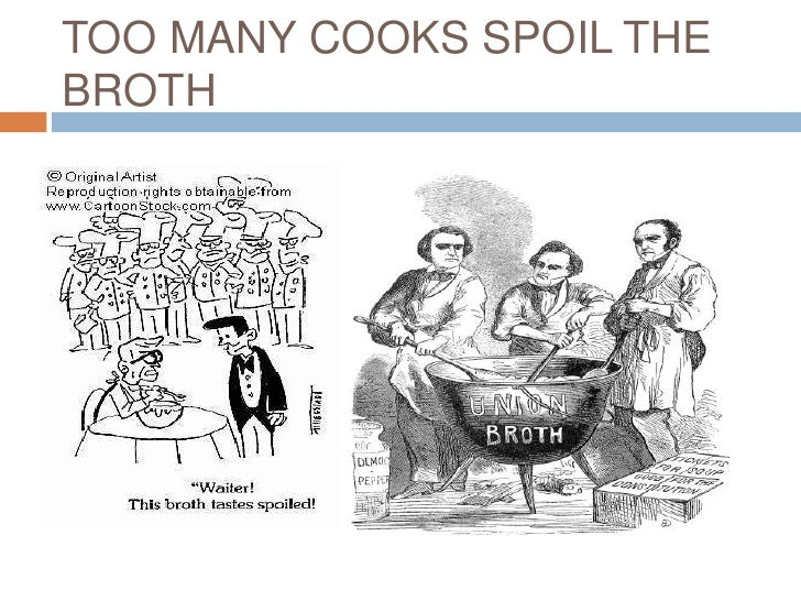 too many cooks spoil the broth Too many cooks spoil the broth: how high-status individuals decrease group effectiveness.