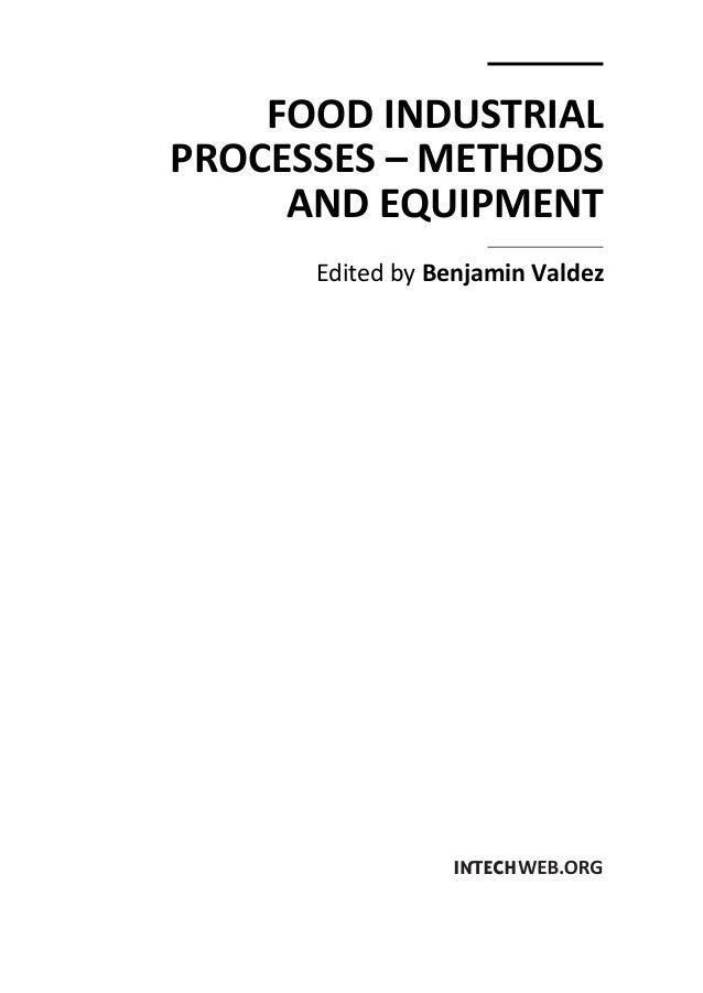 FOOD INDUSTRIAL PROCESSES – METHODS AND EQUIPMENT Edited by Benjamin Valdez