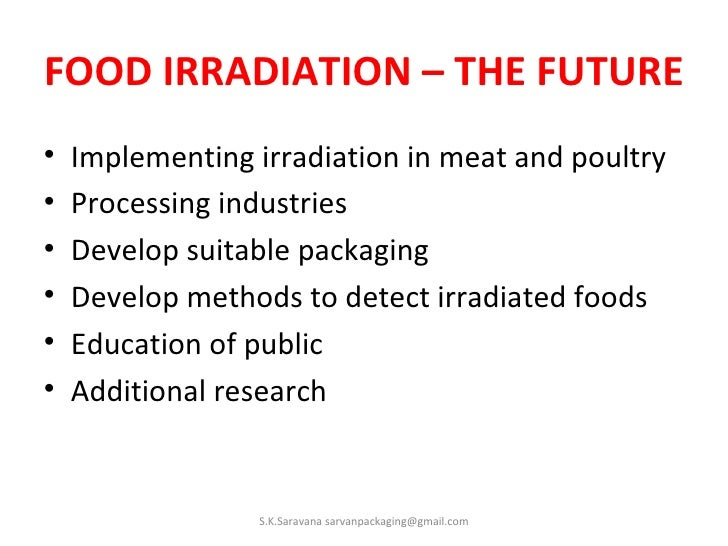 essay on food irradiation Food irradiation essay the subject of food irradiation (fan and sommers 2) food irradiation is the process where food is exposed to controlled amounts of ionizing radiation for a certain time to eliminate some microorganisms that cause diseases.